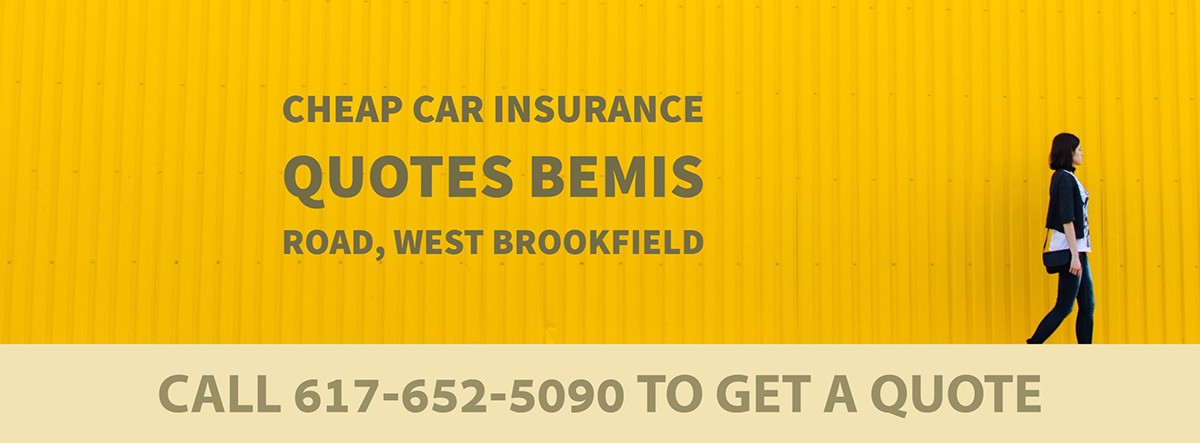 CHEAP CAR INSURANCE QUOTES BEMIS ROAD, WEST BROOKFIELD MA