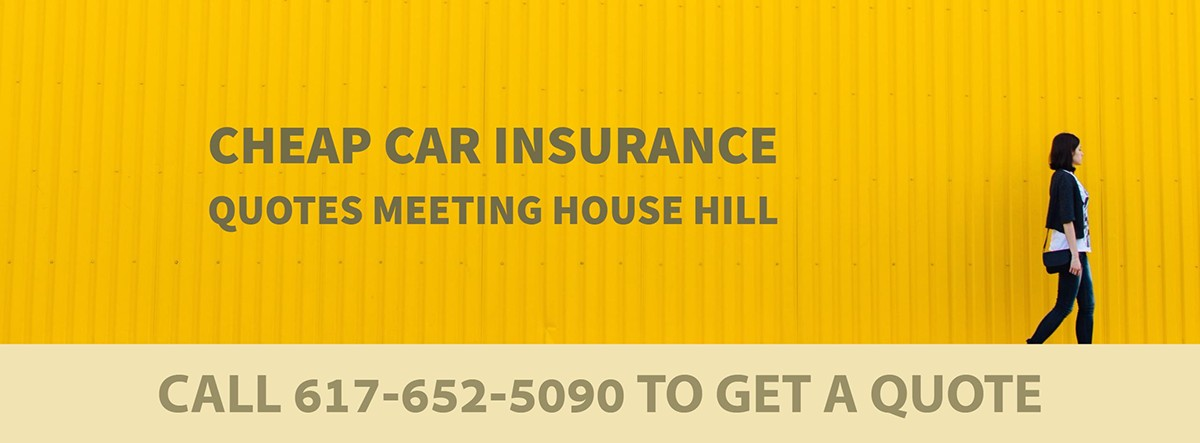 CHEAP CAR INSURANCE QUOTES MEETING HOUSE HILL MA