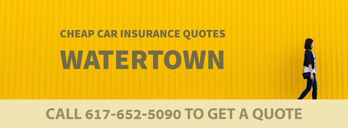 CHEAP CAR INSURANCE QUOTES WATERTOWN MA