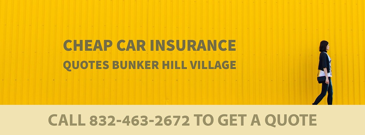CHEAP CAR INSURANCE QUOTES BUNKER HILL VILLAGE TX