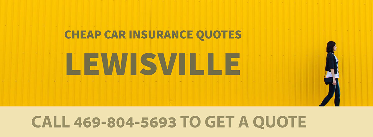 CHEAP CAR INSURANCE QUOTES LEWISVILLE TX