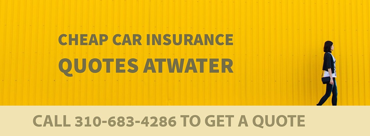 CHEAP CAR INSURANCE QUOTES ATWATER CA