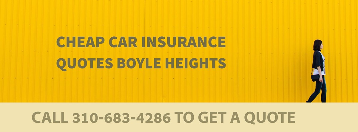 CHEAP CAR INSURANCE QUOTES BOYLE HEIGHTS CA