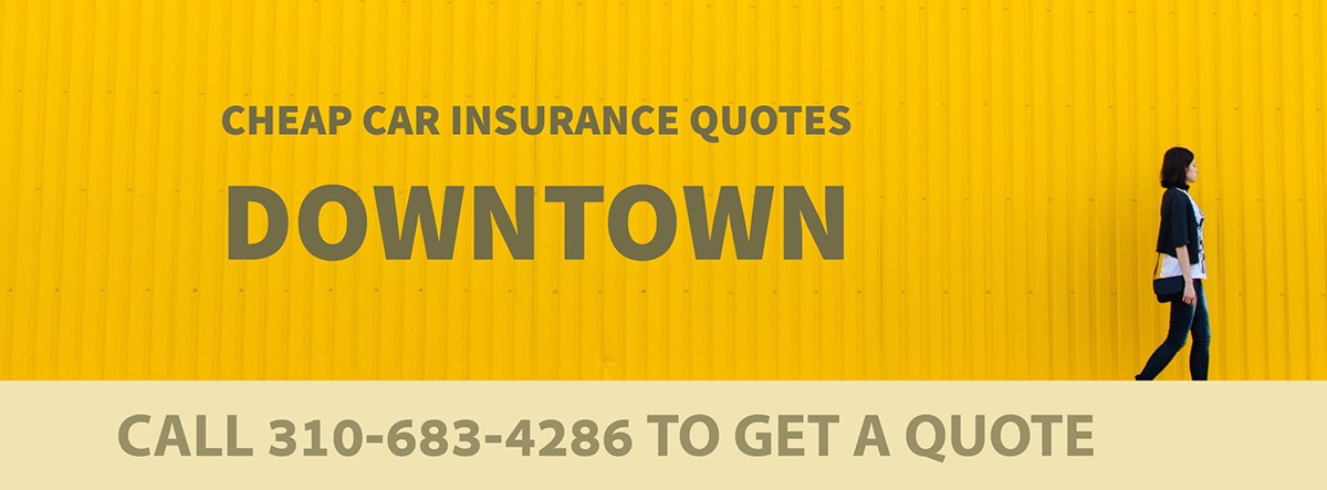 CHEAP CAR INSURANCE QUOTES DOWNTOWN CA