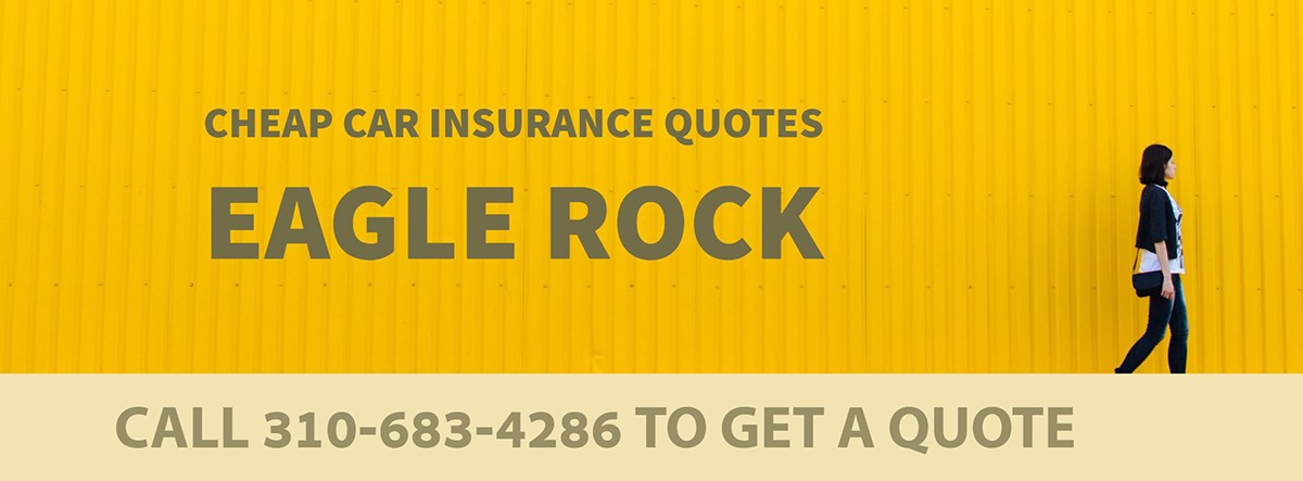CHEAP CAR INSURANCE QUOTES EAGLE ROCK CA