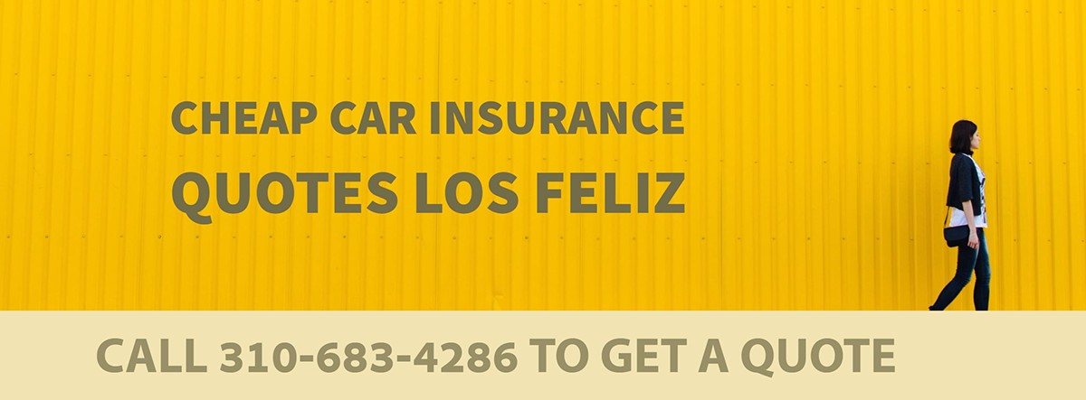CHEAP CAR INSURANCE QUOTES LOS FELIZ CA
