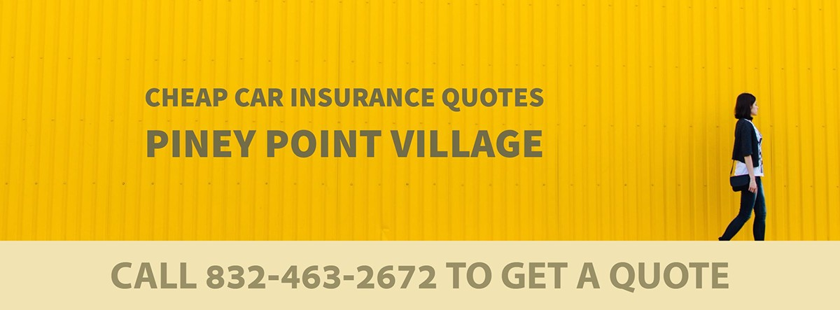 CHEAP CAR INSURANCE QUOTES PINEY POINT VILLAGE TX