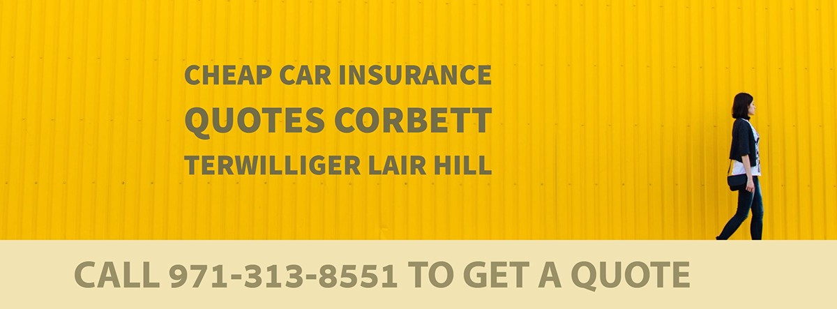 CHEAP CAR INSURANCE QUOTES CORBETT TERWILLIGER LAIR HILL OR