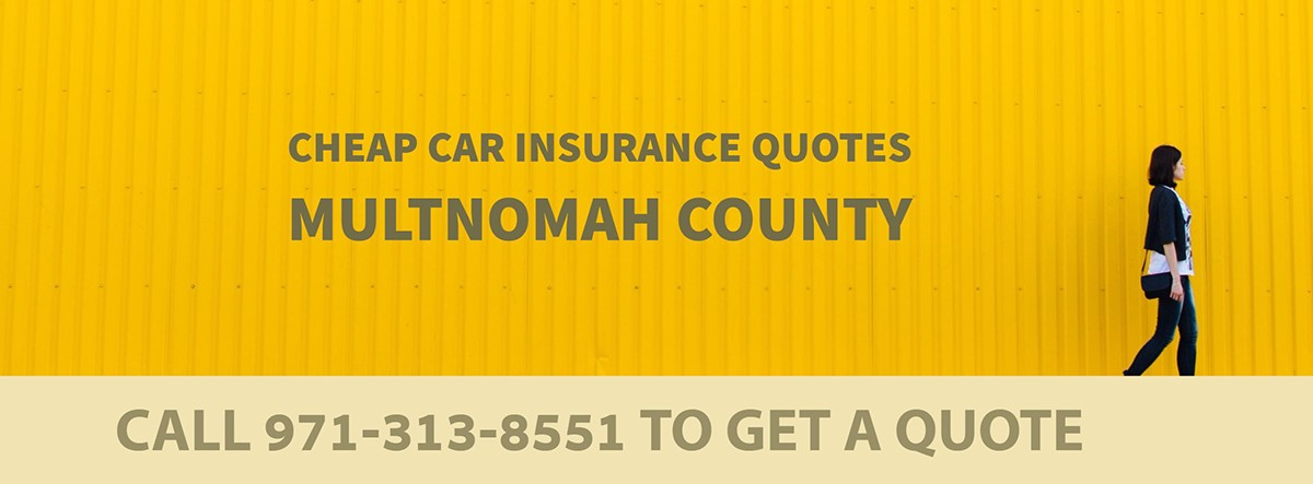 CHEAP CAR INSURANCE QUOTES MULTNOMAH COUNTY OR