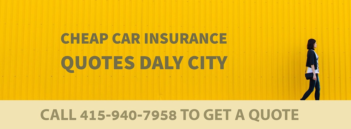 CHEAP CAR INSURANCE QUOTES DALY CITY CA