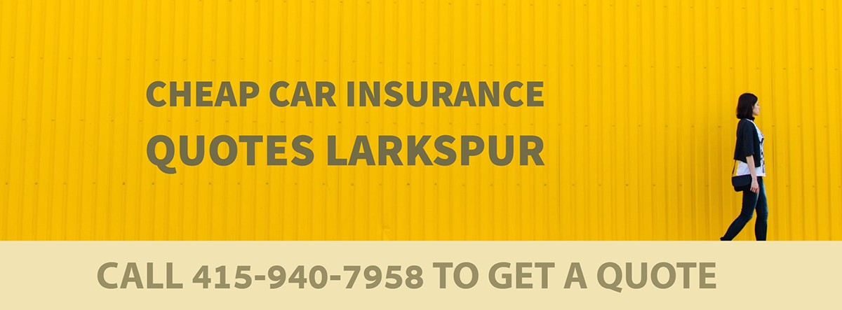 CHEAP CAR INSURANCE QUOTES LARKSPUR CA