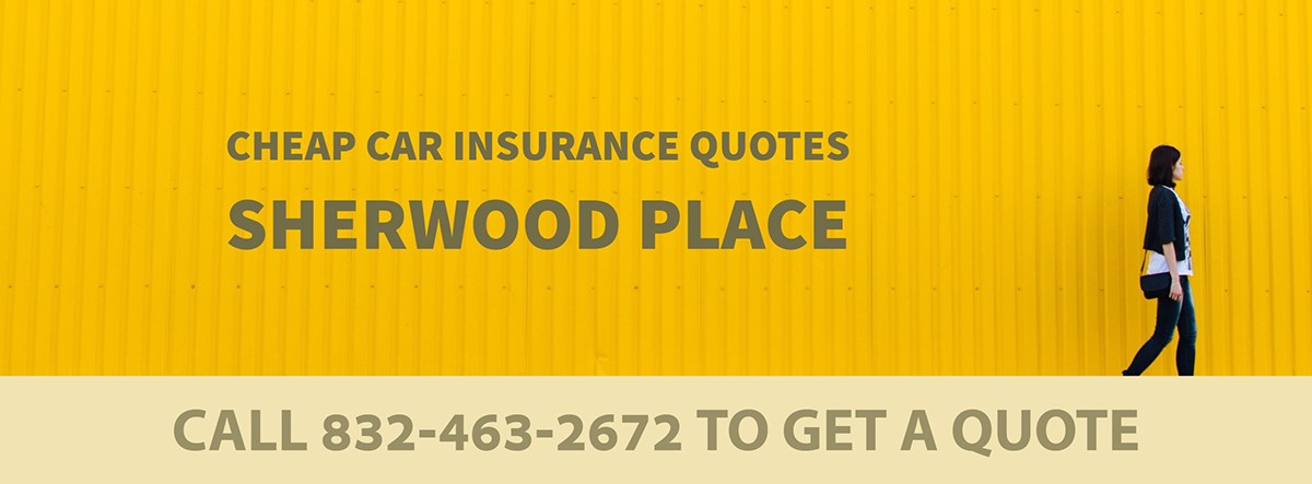 CHEAP CAR INSURANCE QUOTES SHERWOOD PLACE TX